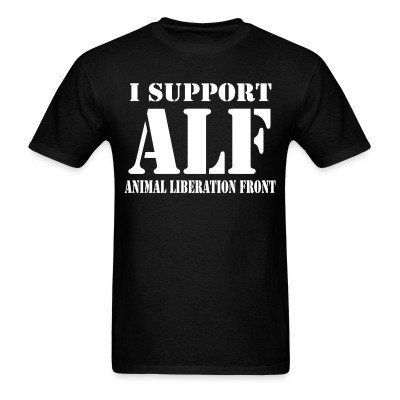 I support ALF - Animal Liberation Front