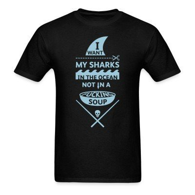 I want my sharks in the ocean not in a fucking soup