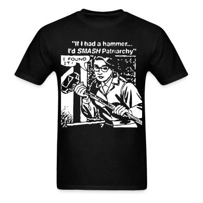 T-shirt If i had a hammer i'd smash patriarchy. I found it!