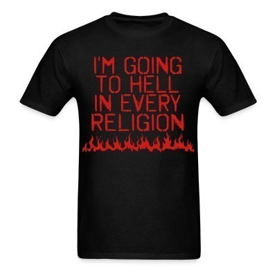 I\'m going to hell in every religion