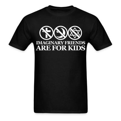 Imaginary friends are for kids Anti-religion - Atheism - Agnostic - Anti-clericalism - No gods no masters