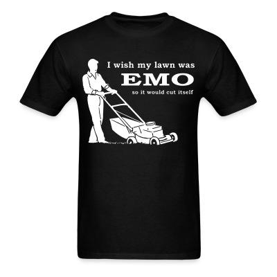 Iwish my lawn was EMO so it would cut itself