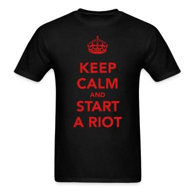 Keep calm and start a riot