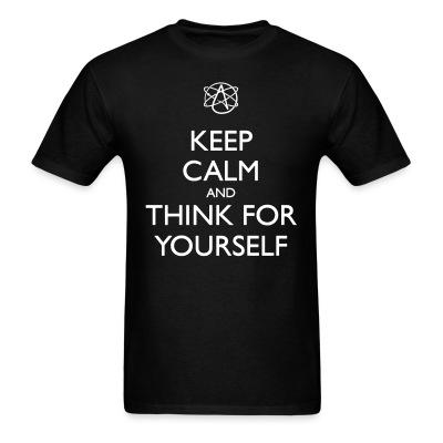 Keep calm and think for yourself