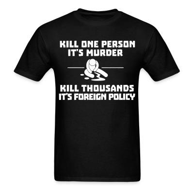 Kill one person it's murder, kill thousands it's foreign policy