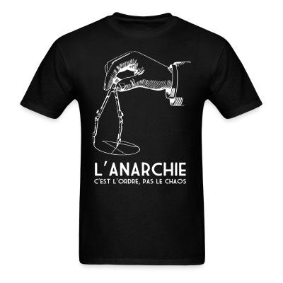 L'anarchie c'est l'ordre, pas le chaos Politics - Anarchism - Anti-capitalism - Libertarian - Communism - Revolution - Anarchy - Anti-government - Anti-state