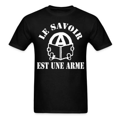 Le savoir est une arme Politics - Anarchism - Anti-capitalism - Libertarian - Communism - Revolution - Anarchy - Anti-government - Anti-state