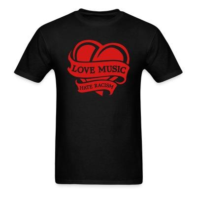 T-shirt Love music hate racism