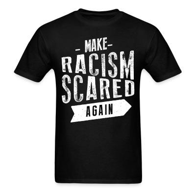 Make racism scared again