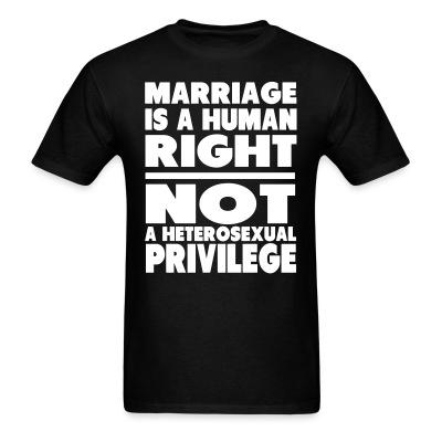 T-shirt Marriage is a human right not a heterosexual privilege