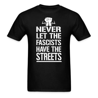 Never let the fascists have the streets