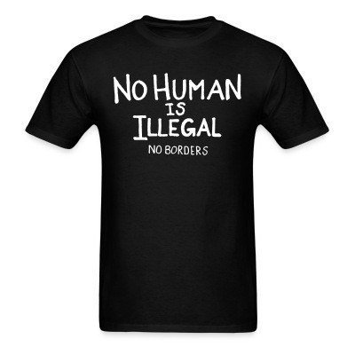 No human is illegal - No borders