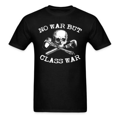T-shirt No war but class war