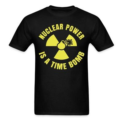 Nuclear power is a time bomb