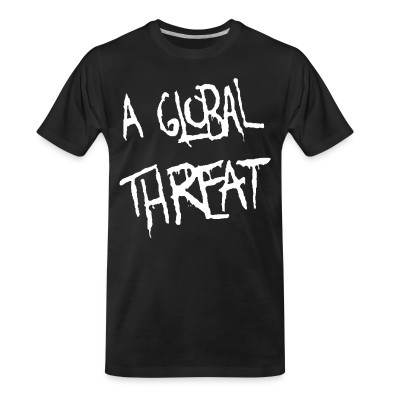 T-shirt organique A Global Threat