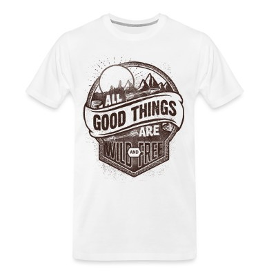 T-shirt organique All good things are wild and free