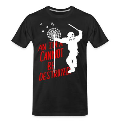 T-shirt organique An idea cannot be destroyed