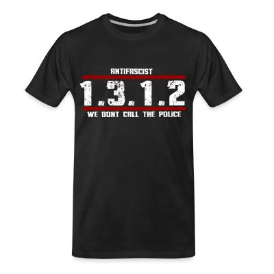 T-shirt organique Antifascist 1312 We don't call the police