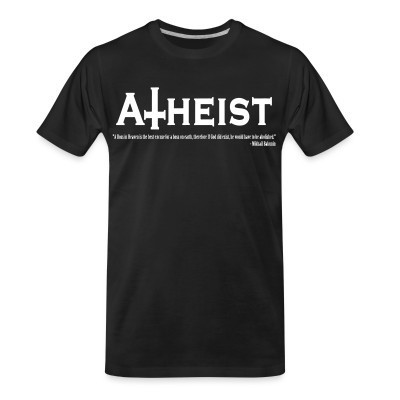 T-shirt organique Atheist - A boss in Heaven is the best excuse for a boss on earth, therefore if God did exist, he would have to be abolished (Mikhail Bakunin)
