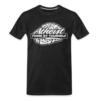 T-shirt organique Atheist think by yourself