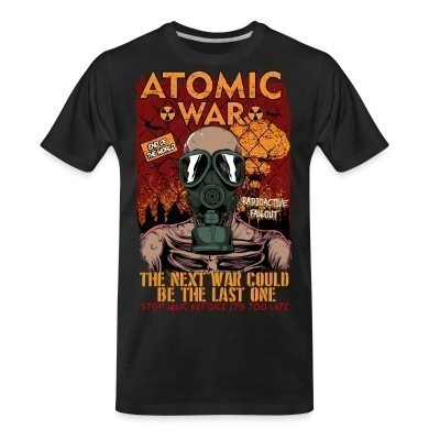 T-shirt organique Atomatic war - the next war could be the last one. Stop war before it's too late
