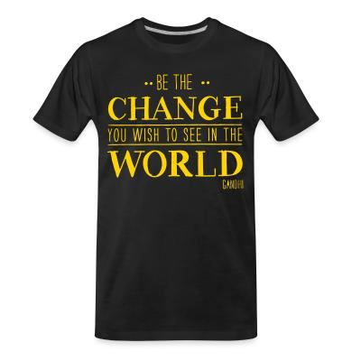 T-shirt organique Be the CHANGE you wish to see in the WORLD (Gandhi)