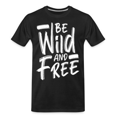 T-shirt organique Be wild and free
