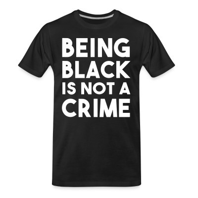 T-shirt organique Being black is not a crime