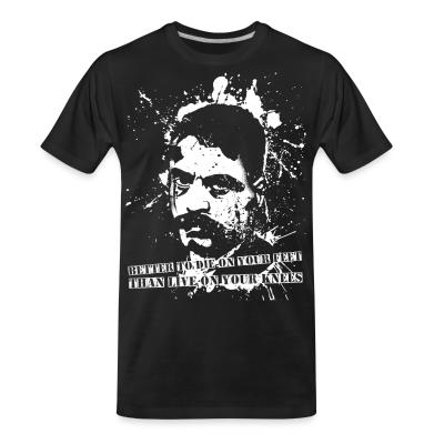 T-shirt organique Better to die on your feet than live on your knees (Emiliano Zapata)