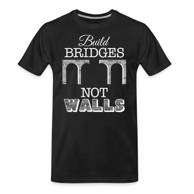 T-shirt organique Build bridges not walls