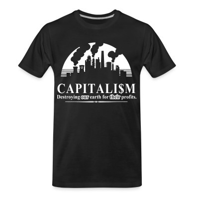 T-shirt organique Capitalism: destroying our earth for their profits