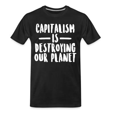 T-shirt organique Capitalism is destroying our planet