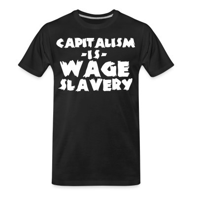 T-shirt organique Capitalism is wage slavery