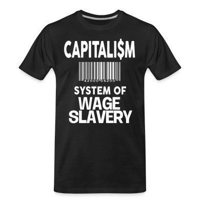 T-shirt organique Capitalism: system of wage slavery