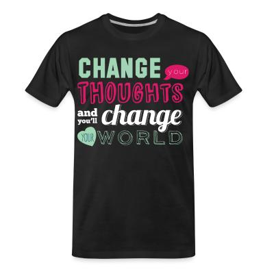 Change your thoughts and you'll change your world
