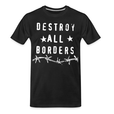 T-shirt organique Destroy all borders