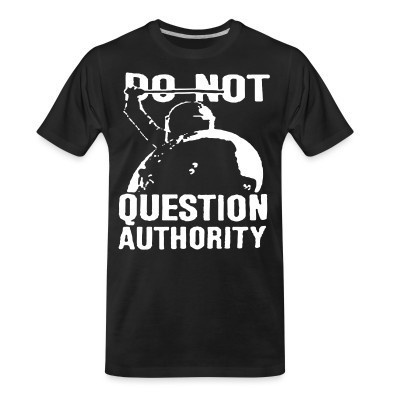T-shirt organique Do not question authority