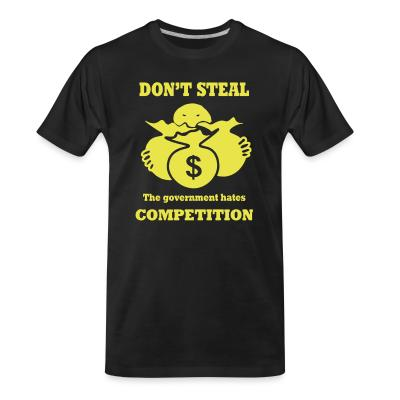 T-shirt organique Don't steal - the government hates competition