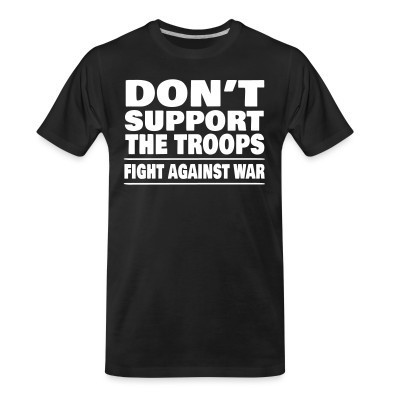 T-shirt organique Don't support the troops - Fight against war