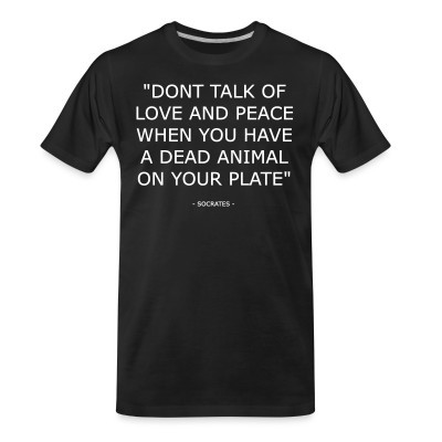 """""""Don't talk of love and peace when you have a dead animal on your plate"""" (Socrates)"""