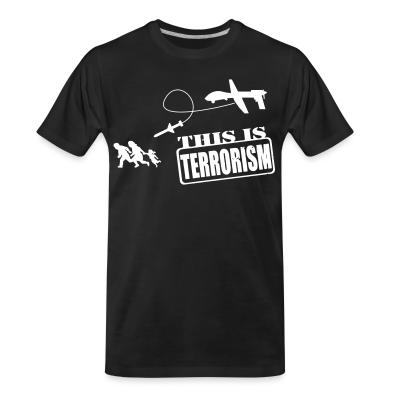 T-shirt organique Drones: this is terrorism