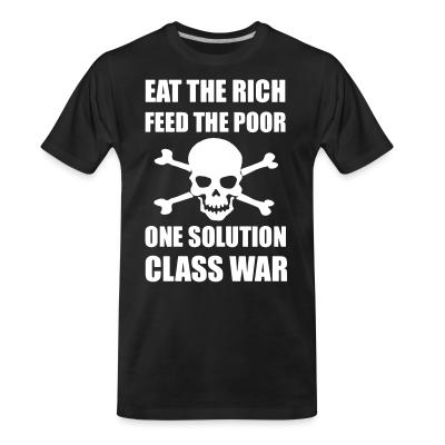 T-shirt organique Eat the rich feed the poor one solution class war