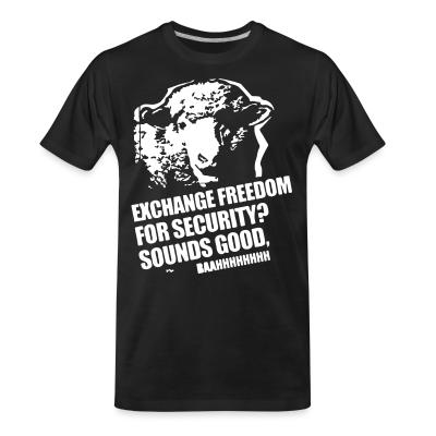 T-shirt organique Exchange freedom for security? Sounds good, baahhhhhhhh