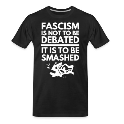 T-shirt organique Fascism is not to be debated, it is to be smashed
