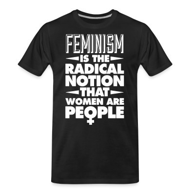T-shirt organique Feminism is the radical notion that women are people