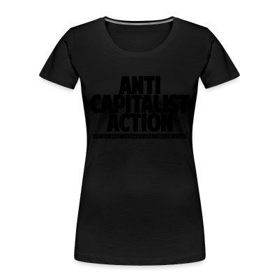 Organique Femmes Anti Capitalist Action - Fight wage slavery and consumerism