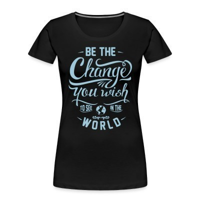 Organique Femmes Be the change you wish to see in the world