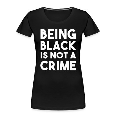 Organique Femmes Being black is not a crime