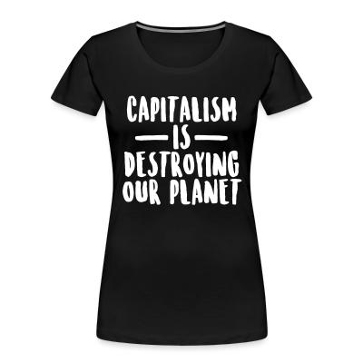 Organique Femmes Capitalism is destroying our planet