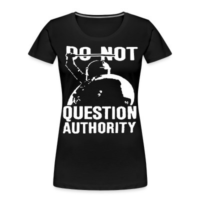 Organique Femmes Do not question authority